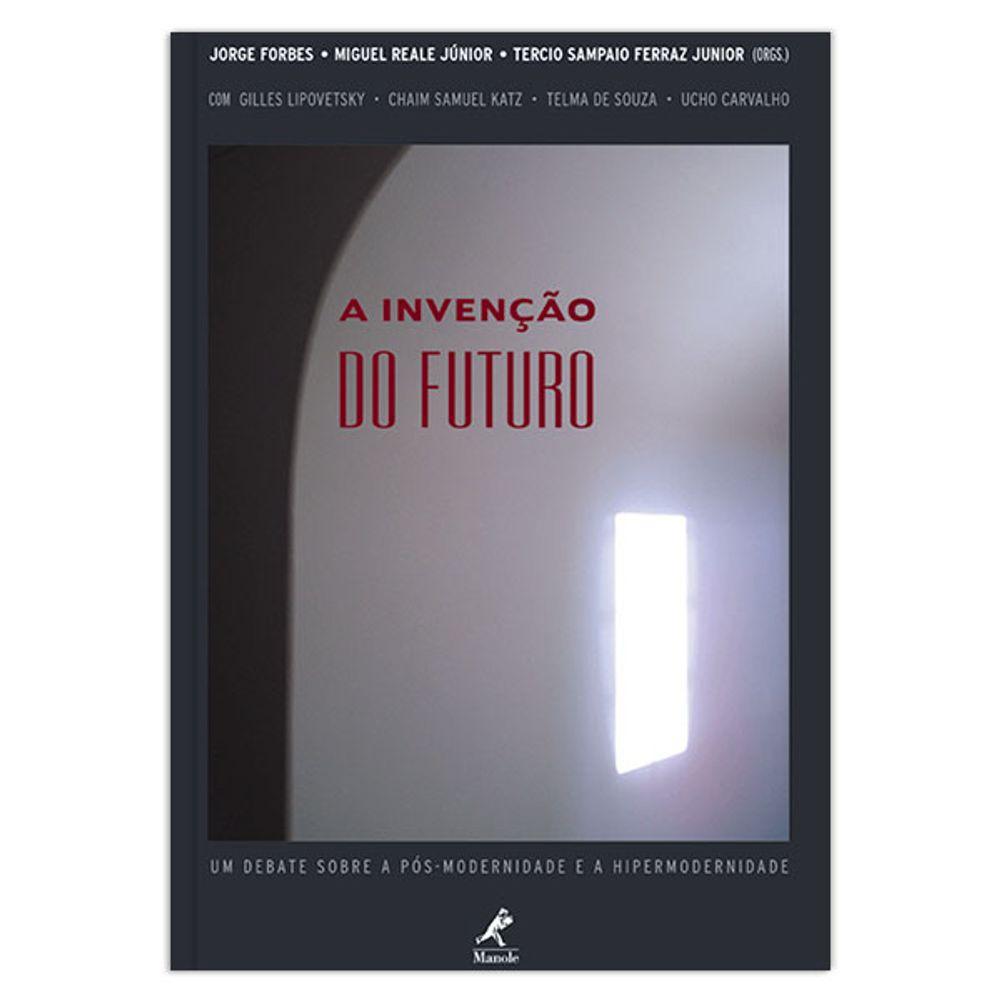 a-invencao-do-futuro-um-debate-sobre-a-pos-modernidade-e-a-hipermodernidade-1-edicao