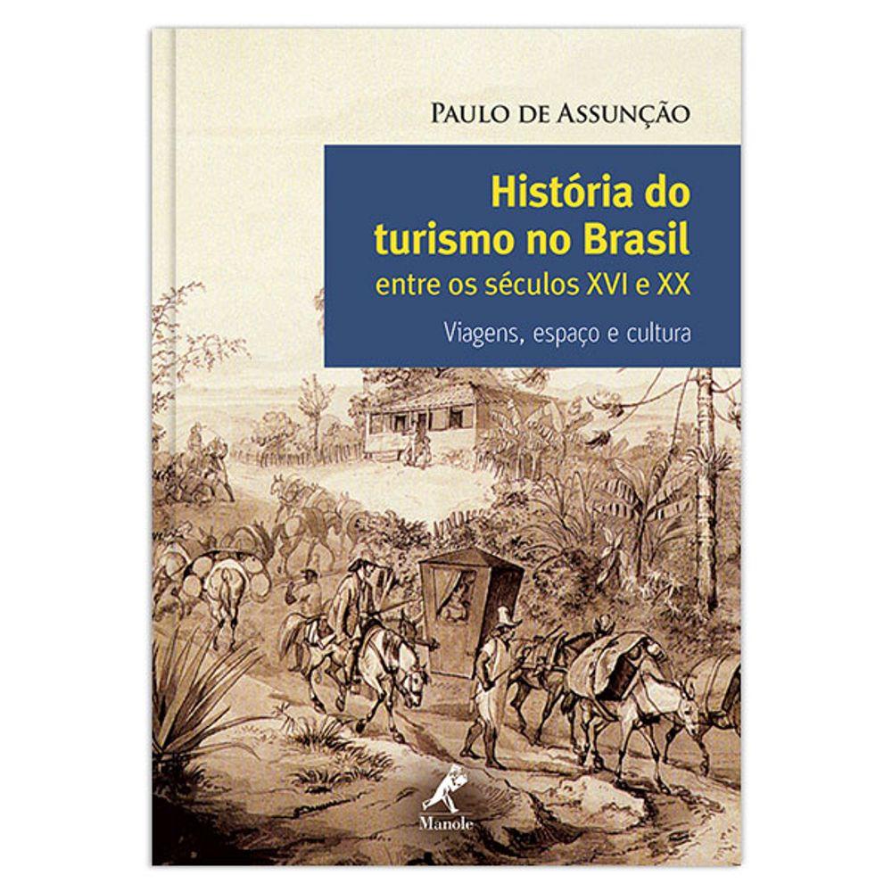 historia-do-turismo-no-brasil-entre-os-seculos-xvi-e-xx-viagens-espaco-e-cultura-1-edicao