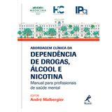 Abordagem-Clinica-da-Dependencia-de-Drogas-Alcool-e-Nicotina-Manual-para-Profissionais-de-Saude-Mental-