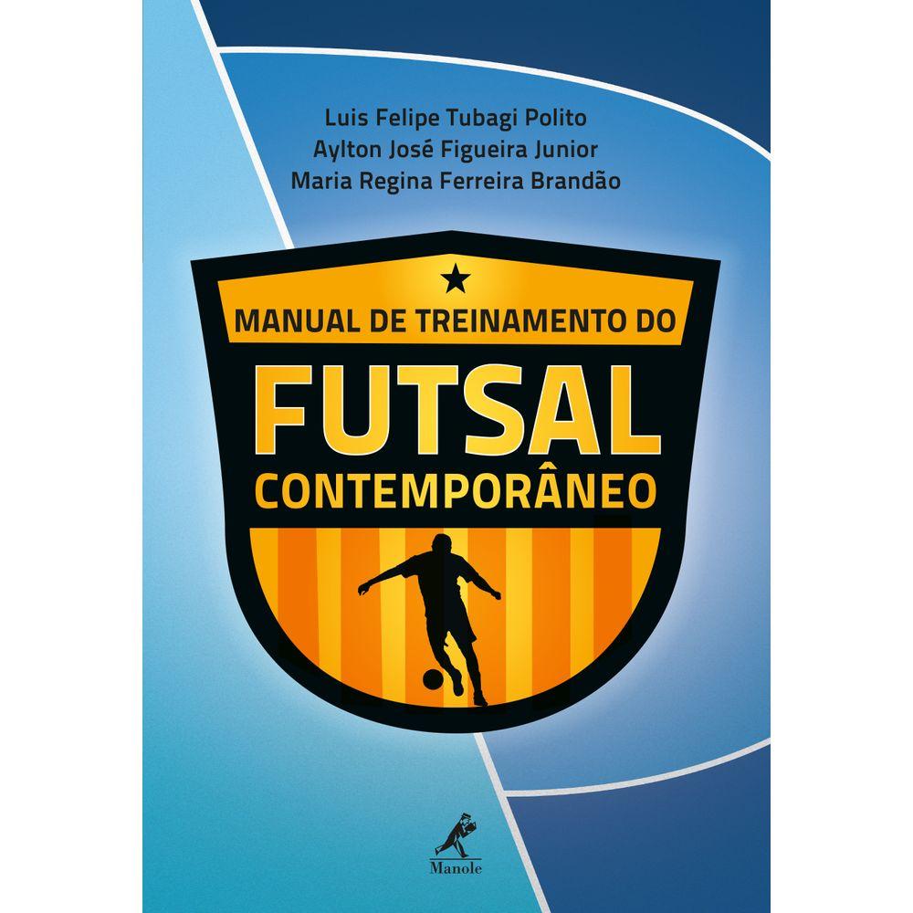 089e8ce95ed43 Manual de treinamento do futsal contemporâneo 1ª Edição - Manole