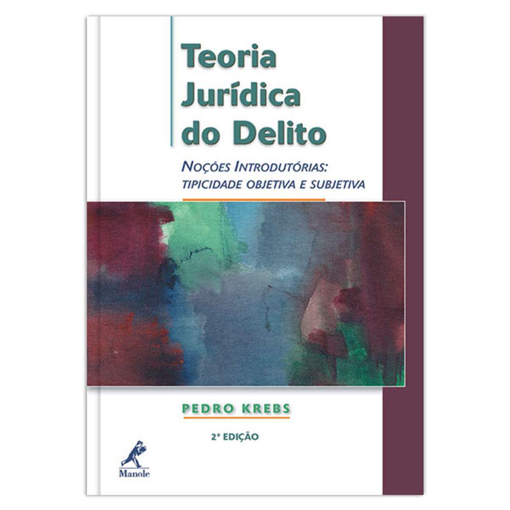 teoria-juridica-do-delito-nocoes-introdutorias-tipicidade-objetiva-e-subjetiva-2-edicao