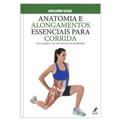 anatomia-e-alongamentos-essenciais-para-corrida-guia-completo-com-100-exercicios-de-flexibilidade-1-edicao