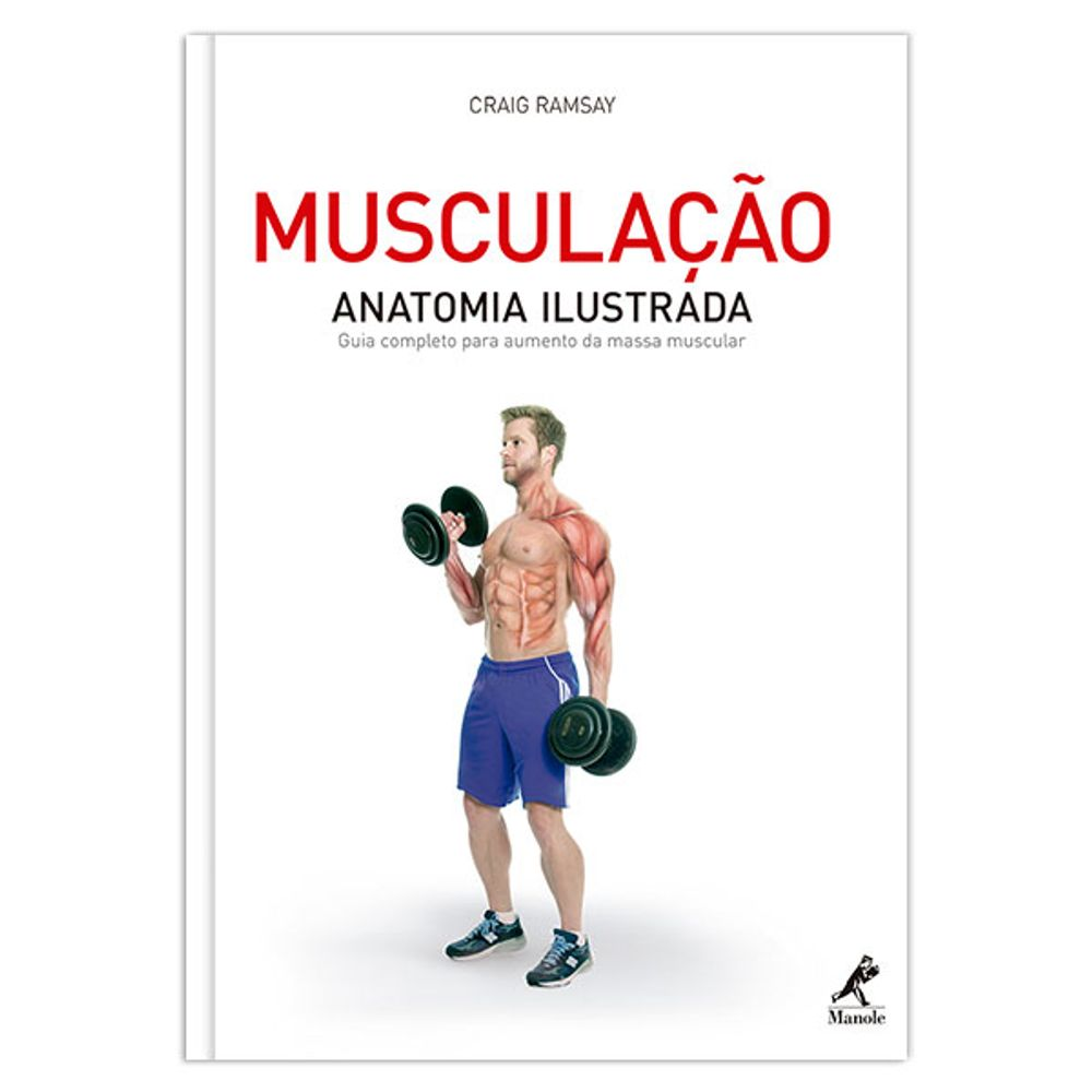 musculacao-anatomia-ilustrada-guia-completo-para-aumento-da-massa-muscular-1-edicao