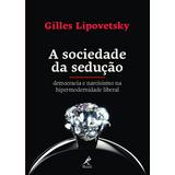 a-sociedade-da-seducao-democracia-e-narcisismo-na-hipermodernidade-liberal-1-edicao