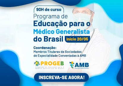 PROGRAMA DE EDUCAÇÃO PARA O MÉDICO GENERALISTA DO BRASIL - PROGEB
